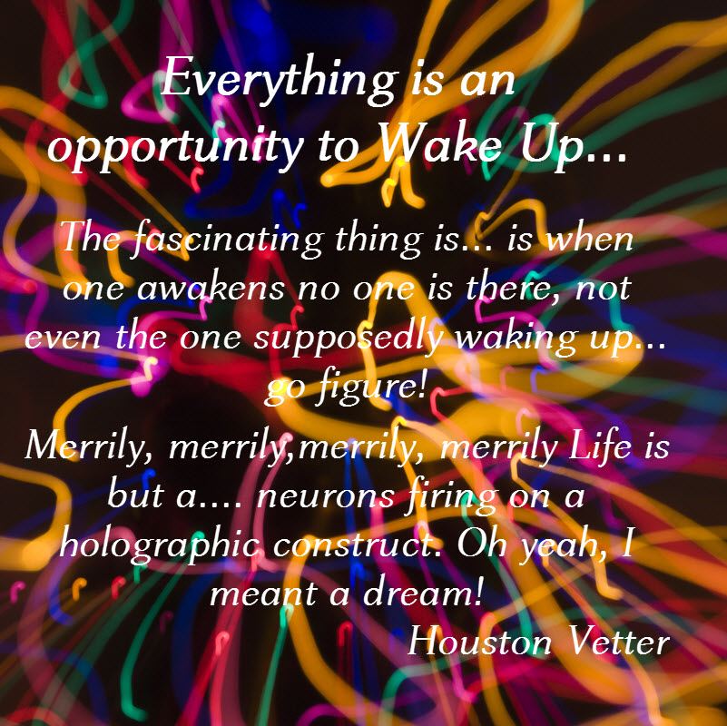 Everything is an opportunity to wake up