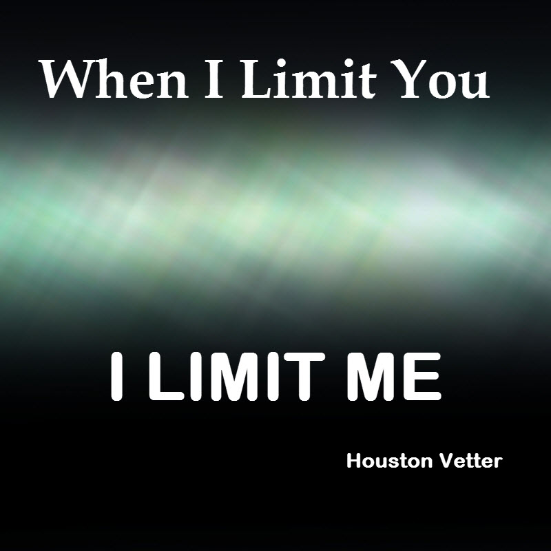 When I limit you
