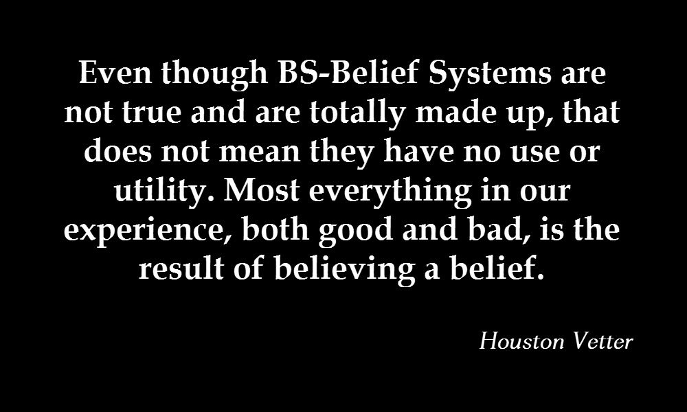 Even though BS-Belief Systems are not true